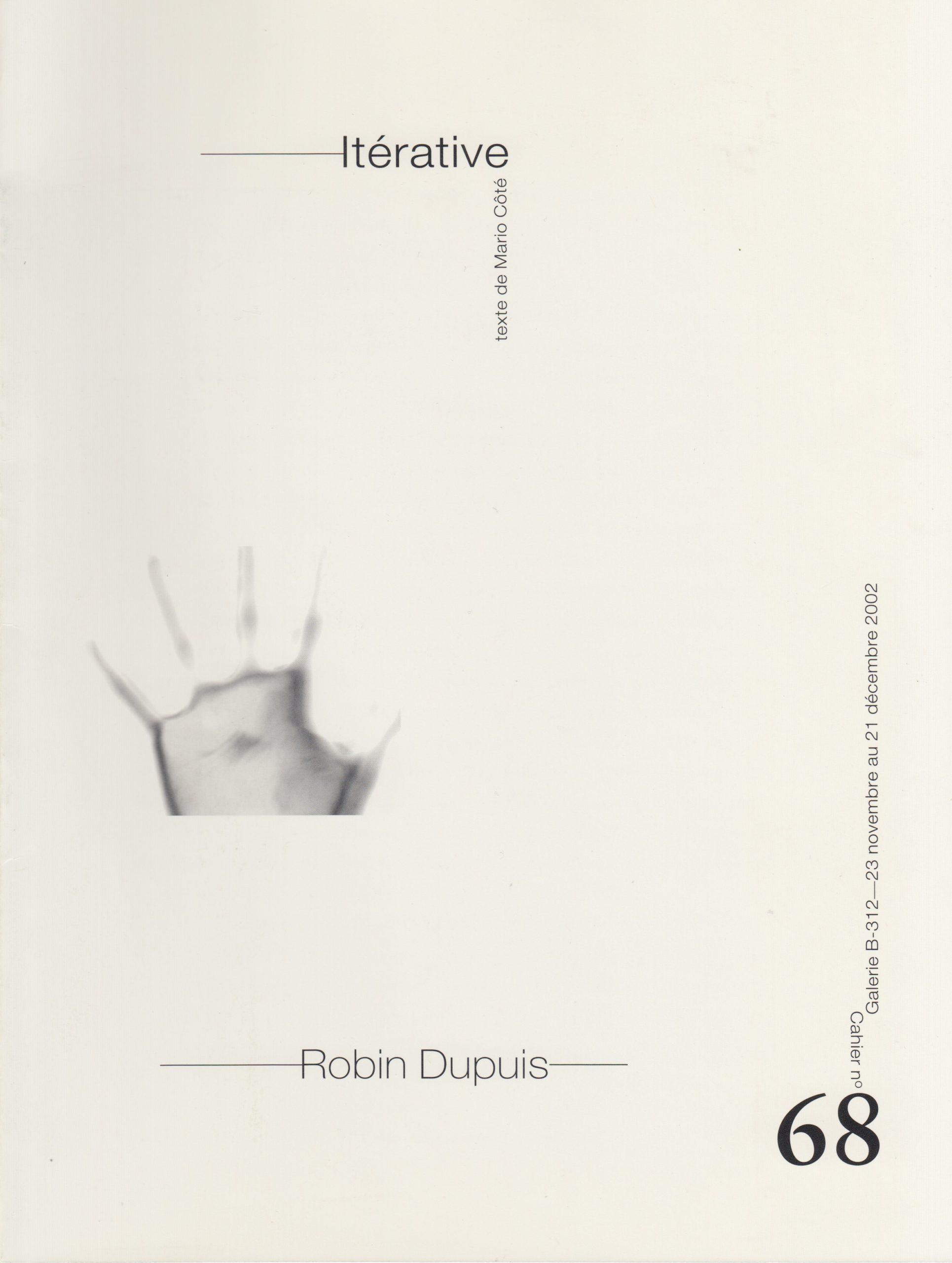 La Voix qui regarde le silence / Itérative, Robin Dupuis, Cahier no 68, Galerie B-312, 2002