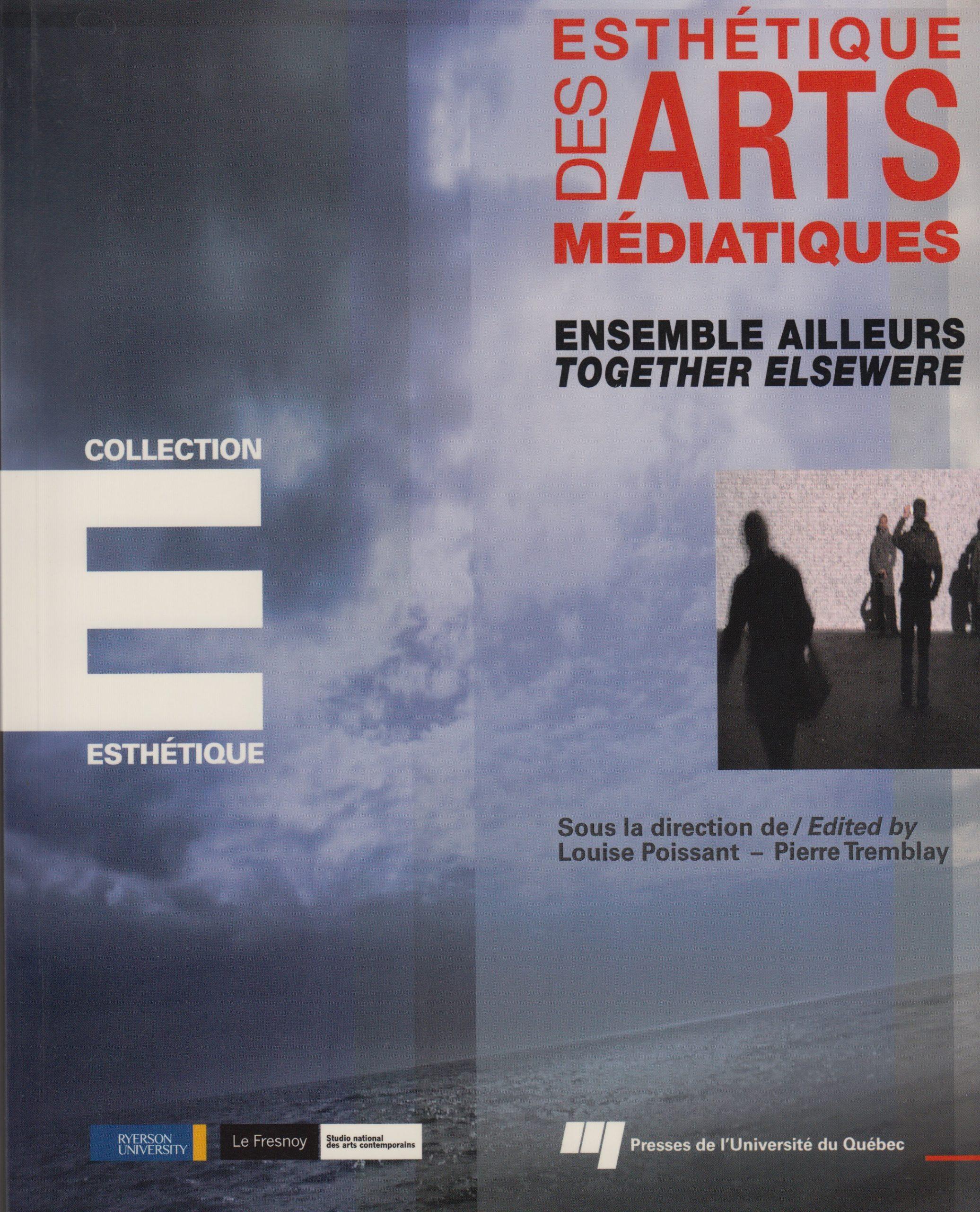 Communauté du présent dans un ailleurs à venir, dans Esthétique des arts médiatiques, Ensemble ailleurs (dir. Louise Poissant), 2010